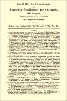 Die chirurgische Behandlung der Darmcarcinome : Bericht über die Verhandlungen der Deutschen Gesellschaft für Chirurgie, XXXI. Kongress, Beilage zum Centralblatt für Chirurgie, 1902, No. 26, S. 104-107