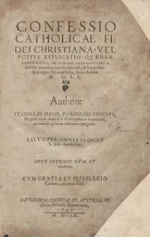 Confessio Catholicae Fidei Christiana Vel Potius Explicatio Quaedam Confessionis In Synodo Pertricoviensi A patribus provinciarum Gnesnensis et Leopoliensis in regno Poloniae factae, Anno D[omi]ni M. D. LI. [...]. - Wyd. A