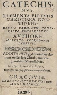 Catechismus Elementa Pietatis Christianae Continens Variis Carminum Generibus Conscriptus [...] ; Addita est Ode de nativitate domini nostri Iesu Christi [...]