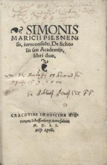 Simonis Maricii Pilsnensis [...] De Scholis seu Academijs libri duo