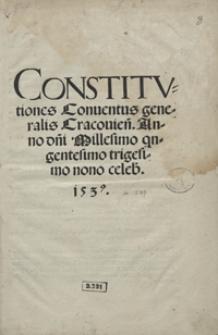 Constitutiones Conventus generalis Cracovien[sis] Anno d[omi]ni Millesimo q[ui]ngentesimo trigesimo nono celeb[ris] 1539. - Wyd. C