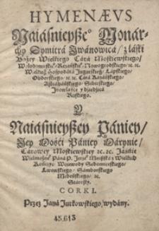 Hymenaeus Naiasniejsze[go] Monarchy Dymitra Jwanowica [...] Y [...] Marynie Carowey Moskiewskiey[...]