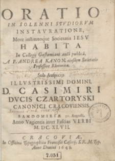 Oratio In Solenni Studiorum Instauratione More institutoque Societatis Iesu Habita In Collegij Gostomiani aula publica [...] Sub Auspicijs [...] Casimiri [...] Czartoryski [...]