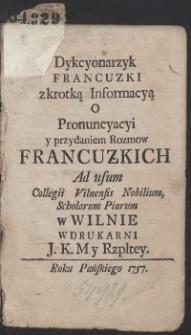 Dykcyonarzyk Francuzki z krotką Informacyą O Pronuncyacyi y przydaniem Rozmow Francuzkich Ad usum Collegii Vilnensis Nobilium Scholarum Piarum