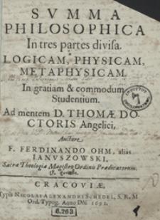 Summa Philosophica In tres partes divisa Logicam, Physicam, Metaphysicam […] Ad mentem D. Thomae Doctoris Angelici