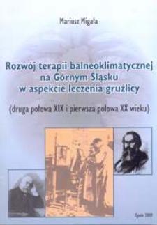 Rozwój terapii balneoklimatycznej na Górnym Śląsku w aspekcie leczenia gruźlicy : (druga połowa XIX i pierwsza połowa XX wieku)