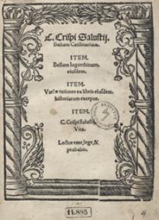 C[aii] Crispi Salustij Bellum Catilinarium ; Item Bellum Iugurthinum eiusdem ; Item Variae rationes ex libris eiusdem historiarum exceptae ; Item C[aii] Crispi Salustij Vita