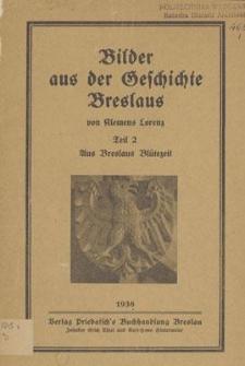 Bilder aus der Geschichte Breslaus. T. 2, Aus Breslaus Blütezeit