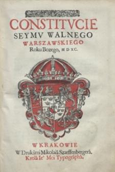 Constitucie Seymu Walnego Warszawskiego Roku Bozego M. D. XC. - [Wyd. B]