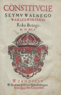 Constitucie Seymu Walnego Warszawskiego Roku Bozego M. D. XCI. - [War. B]