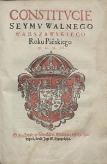 Constitucie Seymu Walnego Warszawskiego Roku Pańskiego M. D. XC III. - [Wyd. B]