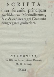 Scripta inter sereniss[imum] principem Archiducem Maximilianum, etc. et ordines regni Cracoviae congregatos posteriora. - [Wyd. B]