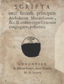Scripta inter sereniss[imum] principem Archiducem Maximilianum, etc. et ordines regni Cracoviae congregatos posteriora. - [Wyd. A]