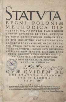 Statuta Regni Poloniae Methodica Dispositione Propter Faciliorem Omnium Causarum Ex Iure Antiquo Et Novo Definitionem Conscripta [...]